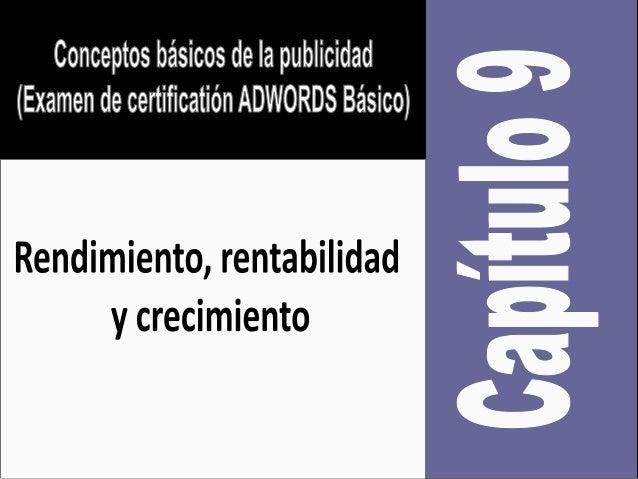 Examen de certificacion de ADWORDS: C09:Rendimiento, rentabilidad y crecimiento