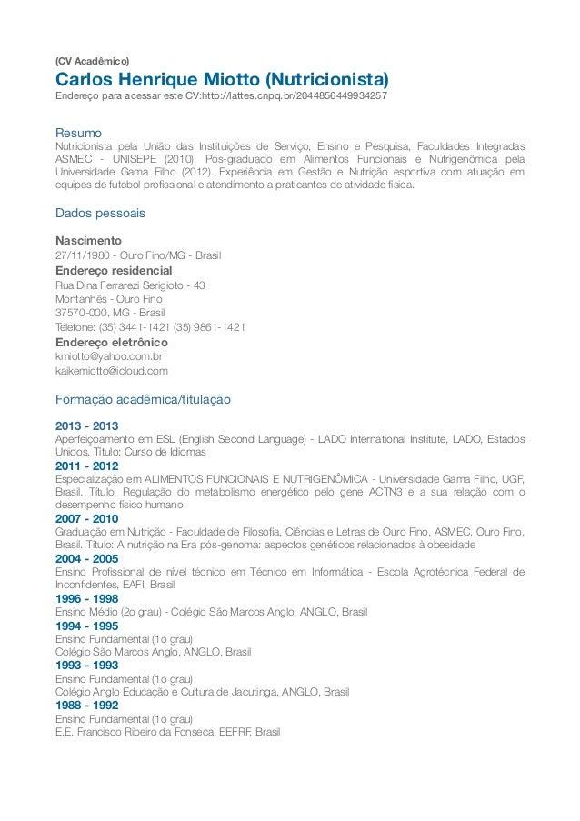 (CV Acadêmico) Carlos Henrique Miotto (Nutricionista) Endereço para acessar este CV:http://lattes.cnpq.br/2044856449934257...