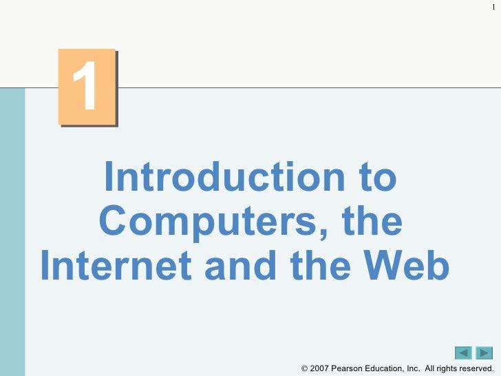 1 <ul><li>Introduction to Computers, the Internet and the Web  </li></ul>