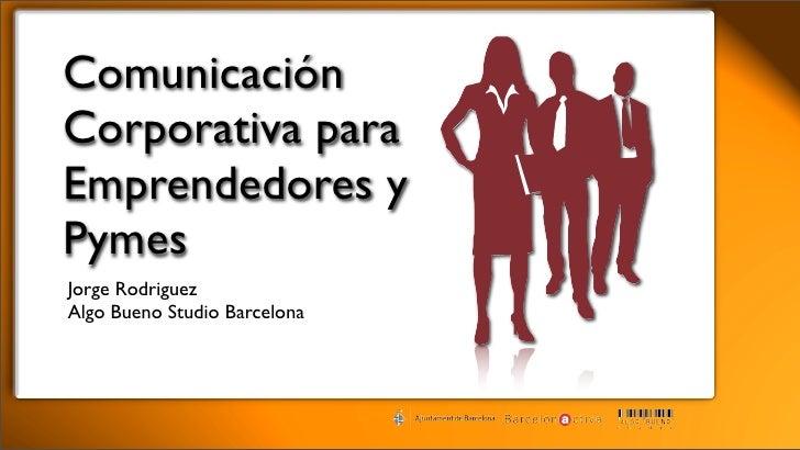 Comunicación Corporativa para Emprendedores y Pymes Jorge Rodriguez Algo Bueno Studio Barcelona