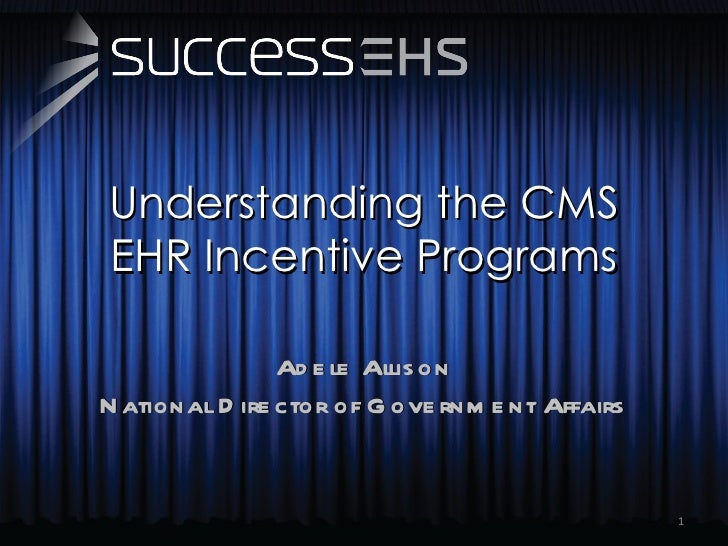Understanding the CMS EHR Incentive Programs Adele Allison National Director of Government Affairs