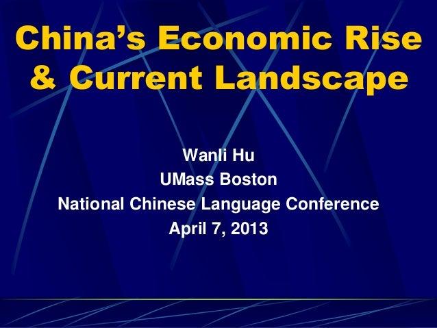 China's Economic Rise & Current Landscape                 Wanli Hu              UMass Boston  National Chinese Language Co...