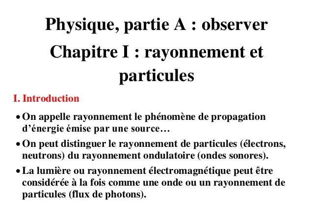 Physique, partie A : observer        Chapitre I : rayonnement et                particulesI. Introduction On appelle rayo...