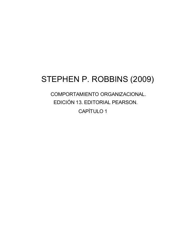 STEPHEN P. ROBBINS (2009)  COMPORTAMIENTO ORGANIZACIONAL.  EDICIÓN 13. EDITORIAL PEARSON.          CAPÍTULO 1