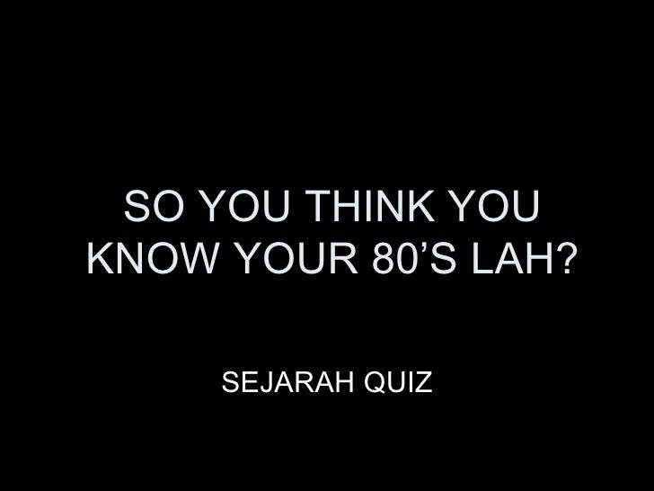 SO YOU THINK YOU KNOW YOUR 80'S LAH? SEJARAH QUIZ