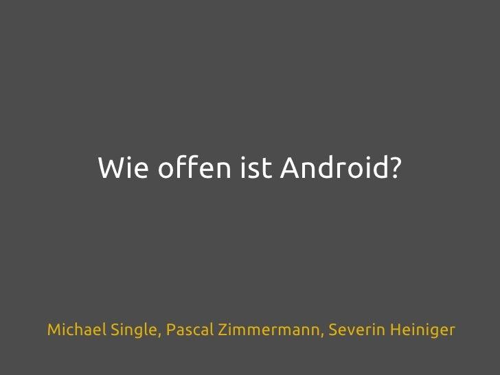 Wie offen ist Android?Michael Single, Pascal Zimmermann, Severin Heiniger
