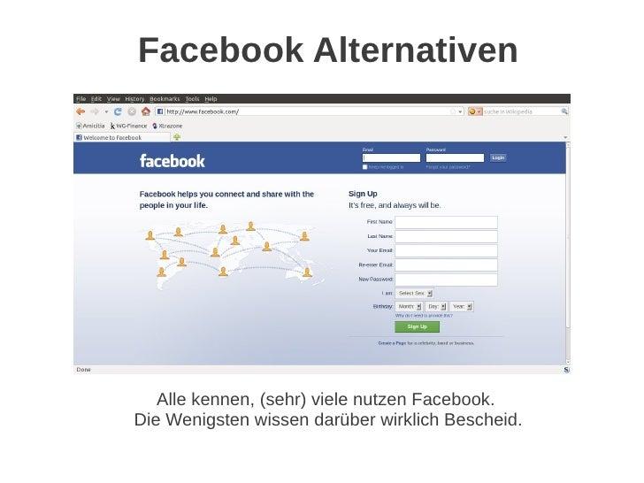 Facebook Alternativen   Alle kennen, (sehr) viele nutzen Facebook.Die Wenigsten wissen darüber wirklich Bescheid.