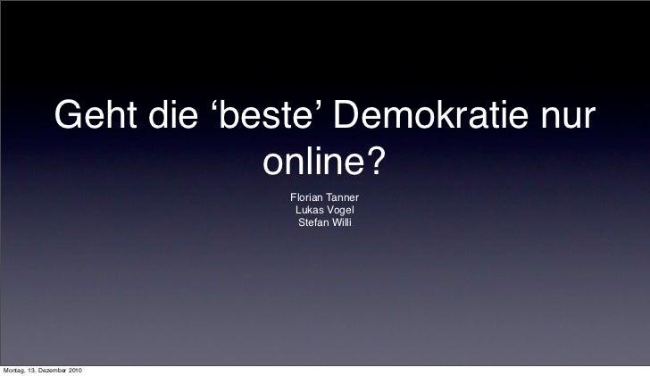 Geht die ʻbeste' Demokratie nur                           online?                            Florian Tanner               ...