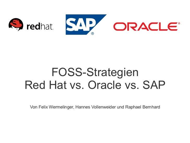 FOSS-StrategienRed Hat vs. Oracle vs. SAP Von Felix Wermelinger, Hannes Vollenweider und Raphael Bernhard