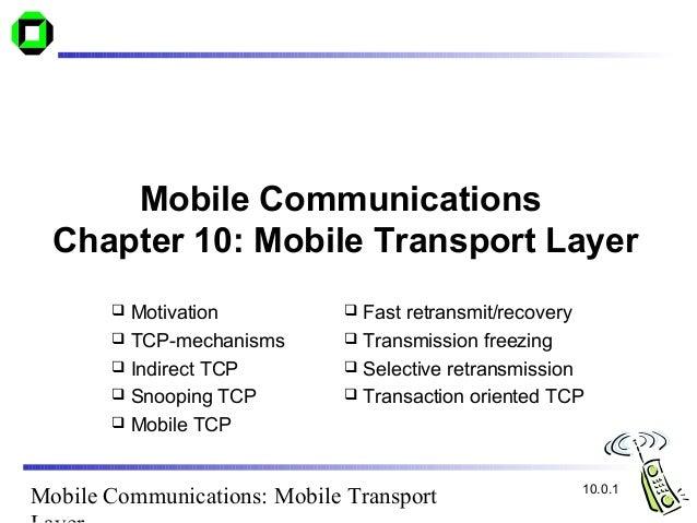 Mobile Communications: Mobile TransportMobile CommunicationsChapter 10: Mobile Transport Layer Motivation TCP-mechanisms...