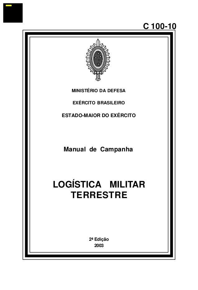 2ª Edição  2003  C 100-10  MINISTÉRIO DA DEFESA  EXÉRCITO BRASILEIRO  ESTADO-MAIOR DO EXÉRCITO  Manual de Campanha  LOGÍST...