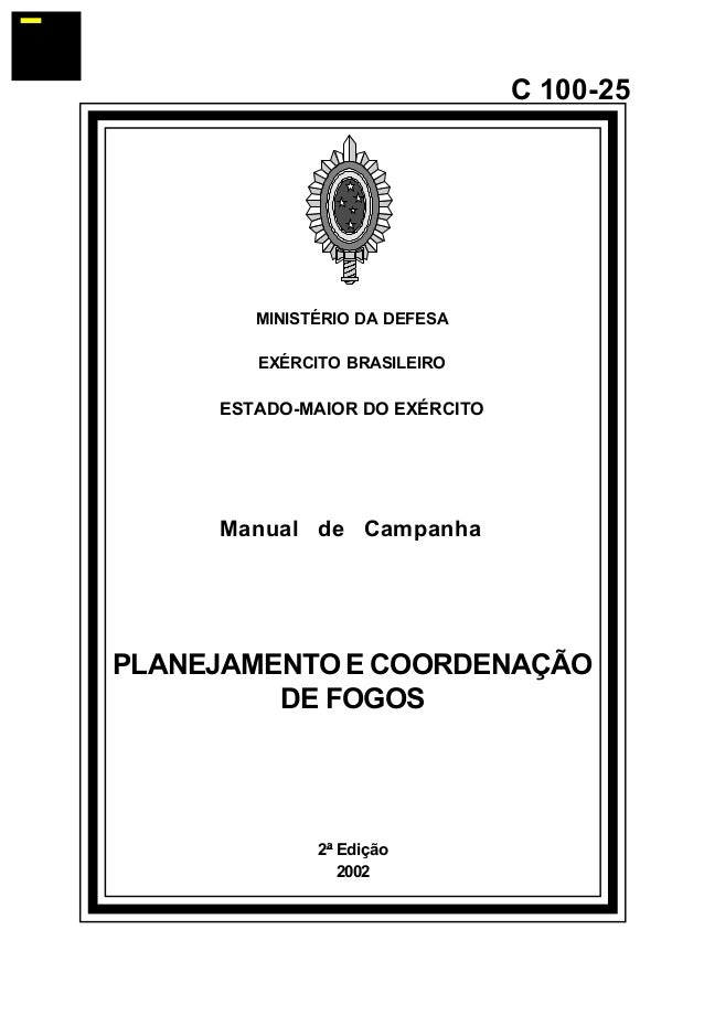 2ª Edição  2002  C 100-25  MINISTÉRIO DA DEFESA  EXÉRCITO BRASILEIRO  ESTADO-MAIOR DO EXÉRCITO  Manual de Campanha  PLANEJ...