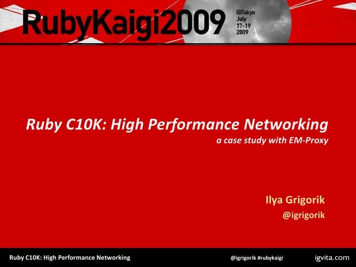Ruby C10K: High Performance Networkinga case study with EM-Proxy<br />Ilya Grigorik<br />@igrigorik<br />