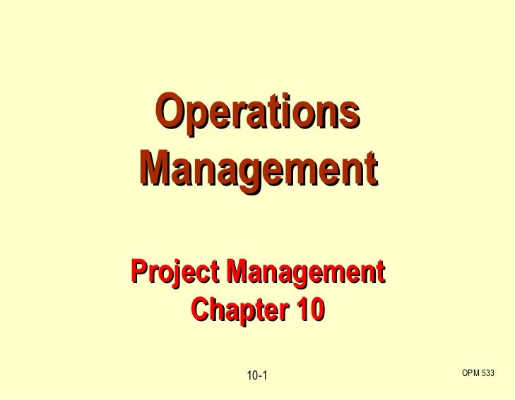 Operations Management Project Management Chapter 10 OPM 533 10-