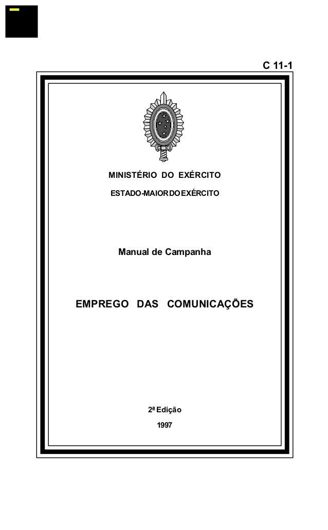 MINISTÉRIO DO EXÉRCITO  ESTADO-MAIOR DO EXÉRCITO  Manual de Campanha  EMPREGO DAS COMUNICAÇÕES  2ª Edição  1997  C 11-1  å