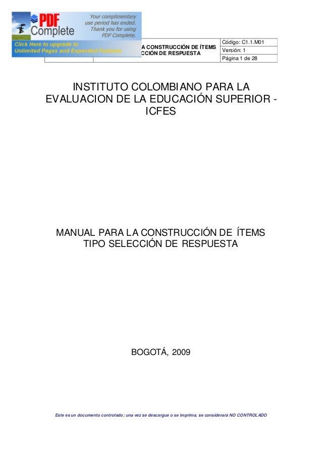 MANUAL PARA LA CONSTRUCCIÓN DE ÍTEMS TIPO SELECCIÓN DE RESPUESTA Código: C1.1.M01 Versión: 1 Página 1 de 28 Este es un doc...