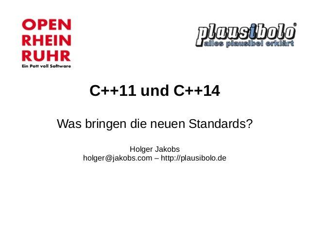 C++11 und C++14  Was bringen die neuen Standards?  Holger Jakobsholger@jakobs.com – http://plausibolo.de