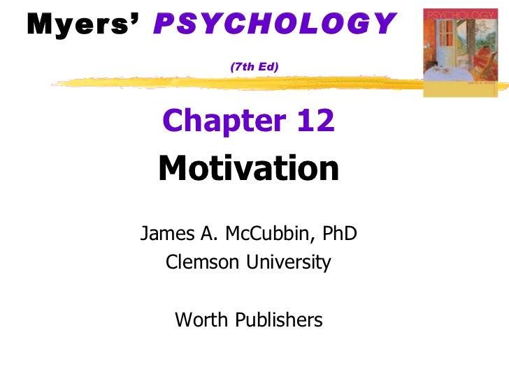 Myers'  PSYCHOLOGY   (7th Ed) <ul><li>Chapter 12 </li></ul><ul><li>Motivation </li></ul><ul><li>James A. McCubbin, PhD </l...