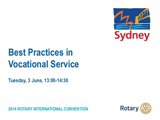 2014 ROTARY INTERNATIONAL CONVENTION Best Practices in Vocational Service Tuesday, 3 June, 13:00-14:30