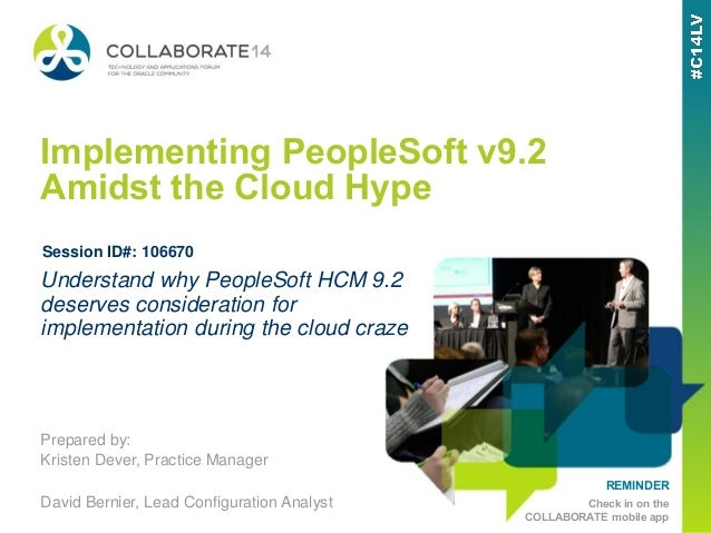 REMINDER Check in on the COLLABORATE mobile app Implementing PeopleSoft v9.2 Amidst the Cloud Hype Prepared by: Kristen De...