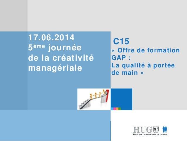 Etre les premiers pour vous Etre les premiers pour vous 17.06.2014 5ème journée de la créativité managériale C15 « Offre d...