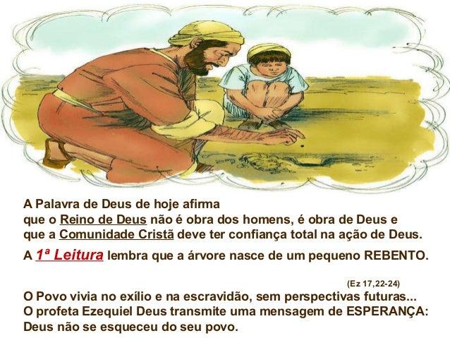 Ele irá até a Babilônia, tomará UM ramo da dinastia de Davi e o plantará no alto de uma montanha da terra de Israel. O peq...