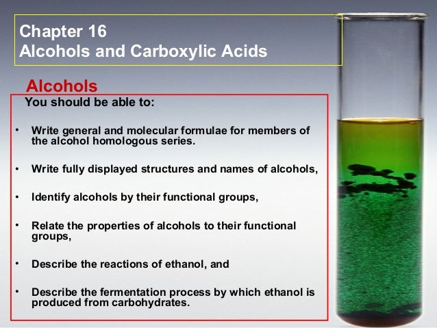 Chapter 16Alcohols and Carboxylic Acids    Alcohols    You should be able to:•    Write general and molecular formulae for...