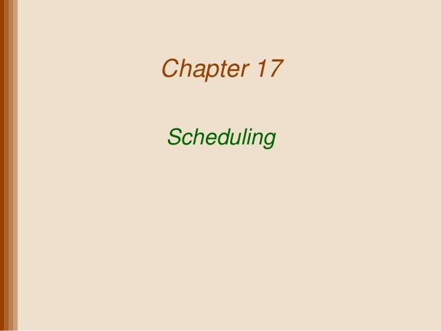 Chapter 17Scheduling