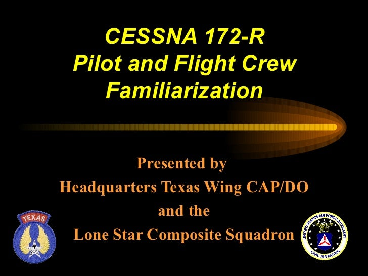 CESSNA 172-R Pilot and Flight Crew    Familiarization         Presented byHeadquarters Texas Wing CAP/DO            and th...