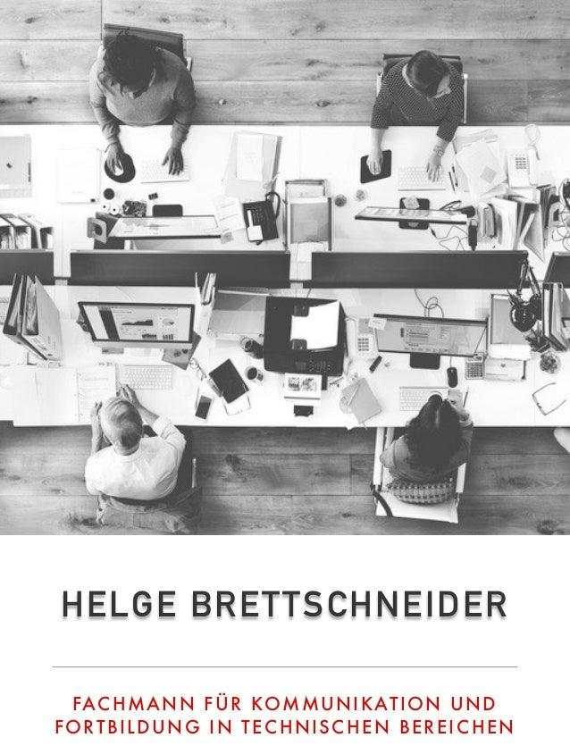 HELGE BRETTSCHNEIDER FACHMANN FÜR KOMMUNIKATION UND FORTBILDUNG IN TECHNISCHEN BEREICHEN