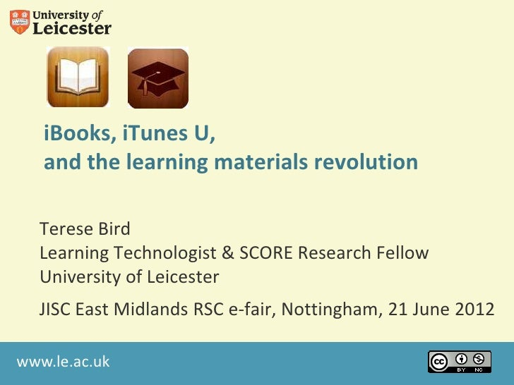 iBooks, iTunes U,   and the learning materials revolution  Terese Bird  Learning Technologist & SCORE Research Fellow  Uni...