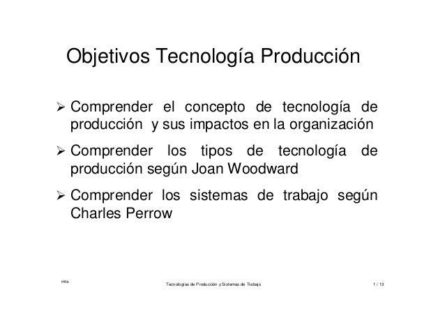 mtaTecnologías de Producción y Sistemas de Trabajo 1 / 13Objetivos Tecnología Producción Comprender el concepto de tecnol...