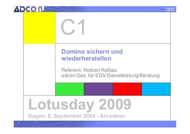 1 Lotusday 2009 Hagen, 8. September 2009 - Arcadeon Domino sichern und wiederherstellen Referent: Norbert Keßlau adcon Ges...