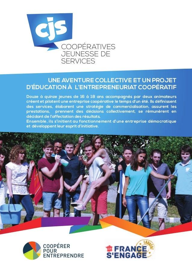 UNE AVENTURE COLLECTIVE ET UN PROJET D'ÉDUCATION À L'ENTREPRENEURIAT COOPÉRATIF Douze à quinze jeunes de 16 à 18 ans accom...