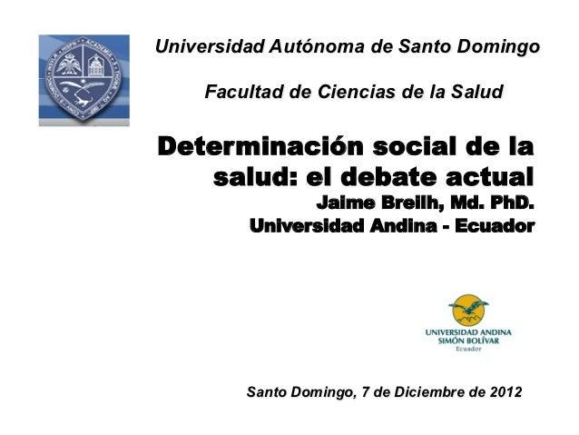 Universidad Autónoma de Santo Domingo    Facultad de Ciencias de la SaludDeterminación social de la   salud: el debate act...