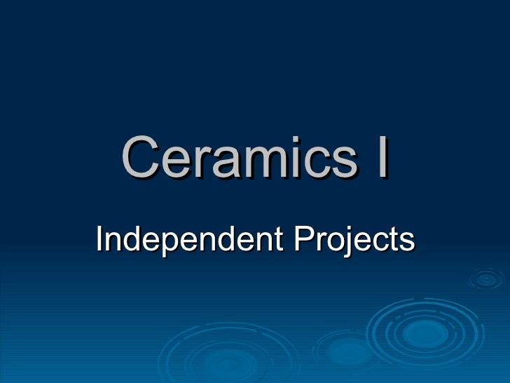 Ceramics I Independent Projects