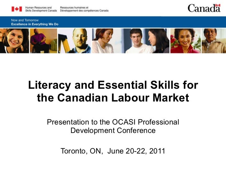 Literacy and Essential Skills for the Canadian Labour Market Presentation to the OCASI Professional Development Conference...