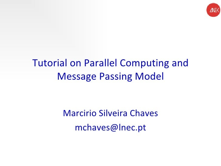 Tutorial on Parallel Computing and Message Passing Model Marcirio Silveira Chaves [email_address]