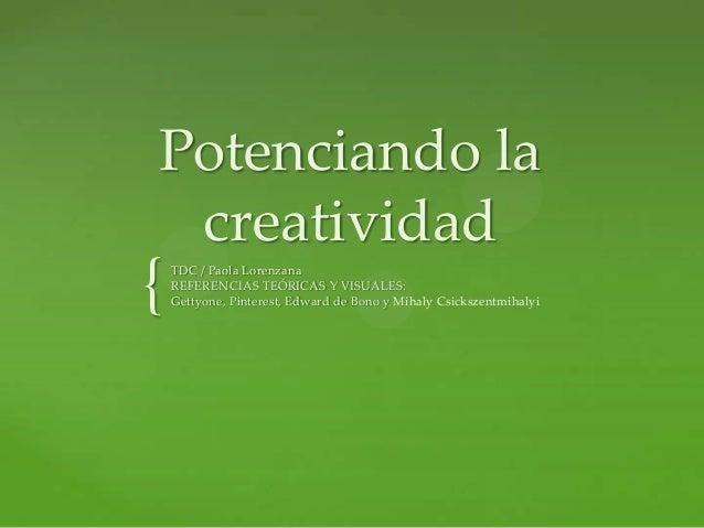 { Potenciando la creatividad TDC / Paola Lorenzana REFERENCIAS TEÓRICAS Y VISUALES: Gettyone, Pinterest, Edward de Bono y ...