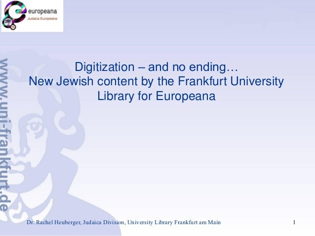Digitization – and no ending… New Jewish content by the Frankfurt University Library for Europeana  Dr. Rachel Heuberger, ...