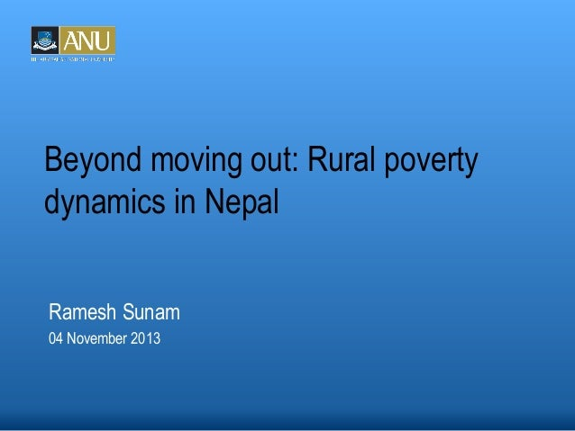 Beyond moving out: Rural poverty dynamics in Nepal Ramesh Sunam 04 November 2013
