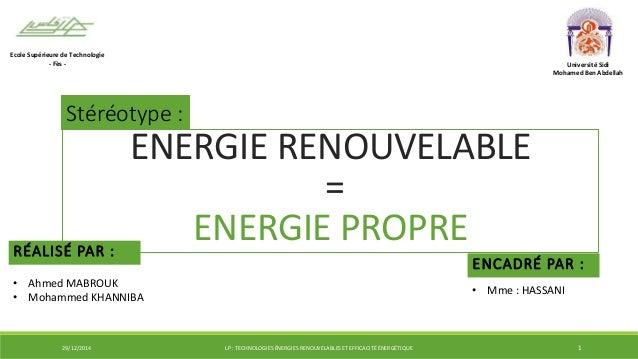 ENERGIE RENOUVELABLE = ENERGIE PROPRERÉALISÉ PAR : Ecole Supérieure de Technologie - Fès - Université Sidi Mohamed Ben Abd...
