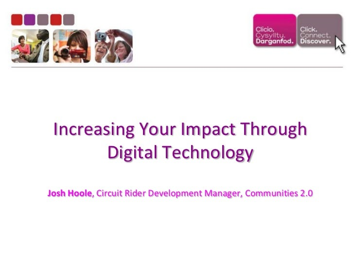 Increasing Your Impact Through Digital TechnologyJosh Hoole, Circuit Rider Development Manager, Communities 2.0<br />