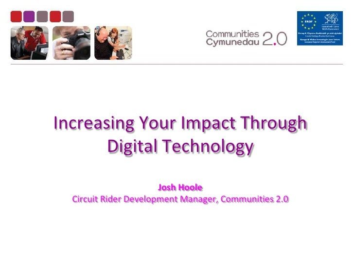 Increasing Your Impact Through Digital TechnologyJosh HooleCircuit Rider Development Manager, Communities 2.0<br />