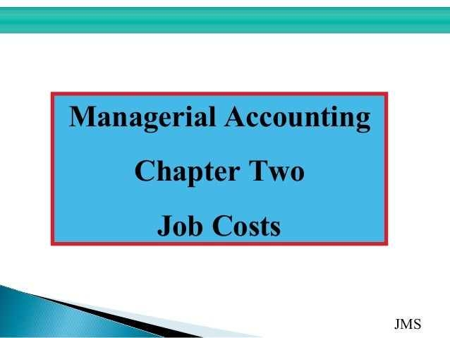 Managerial Accounting    Chapter Two      Job Costs                        JMS