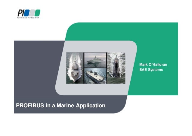 PROFIBUS in a Marine Application Mark O'Halloran BAE Systems