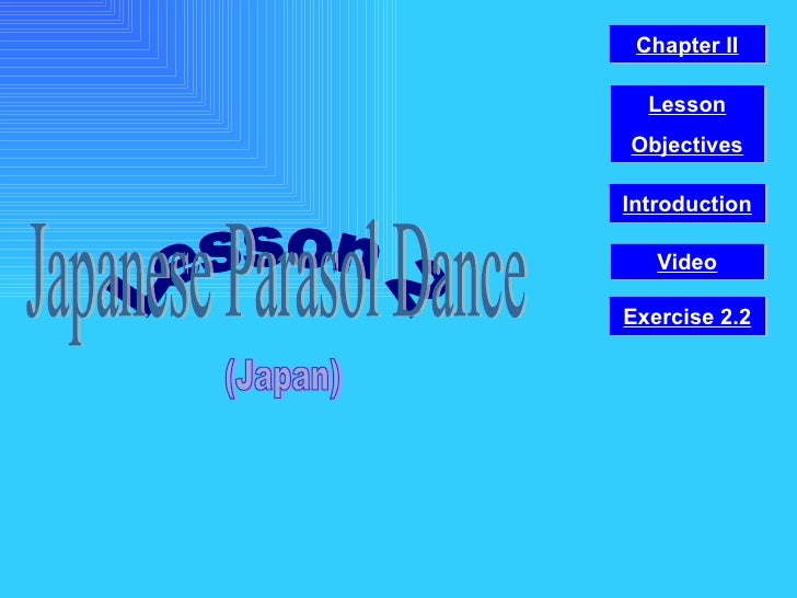 Lesson 2 Japanese Parasol Dance (Japan) Video Chapter II Introduction Lesson Objectives Exercise 2.2