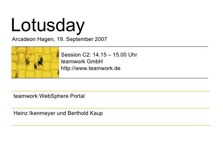 Arcadeon Hagen, 19. September 2007 Session C2: 14.15 – 15.00 Uhr teamwork GmbH http://www.teamwork.de Lotusday Heinz Ikenm...