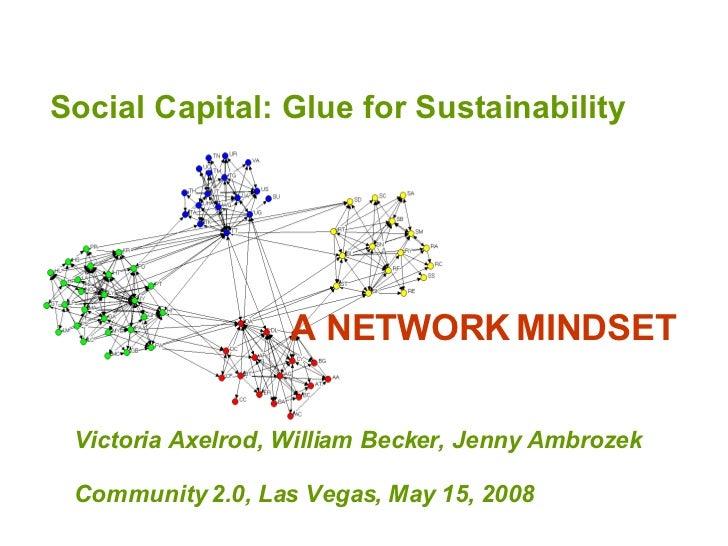 Social Capital: Glue for Sustainability  Victoria Axelrod, William Becker, Jenny Ambrozek Community 2.0, Las Vegas, May 15...