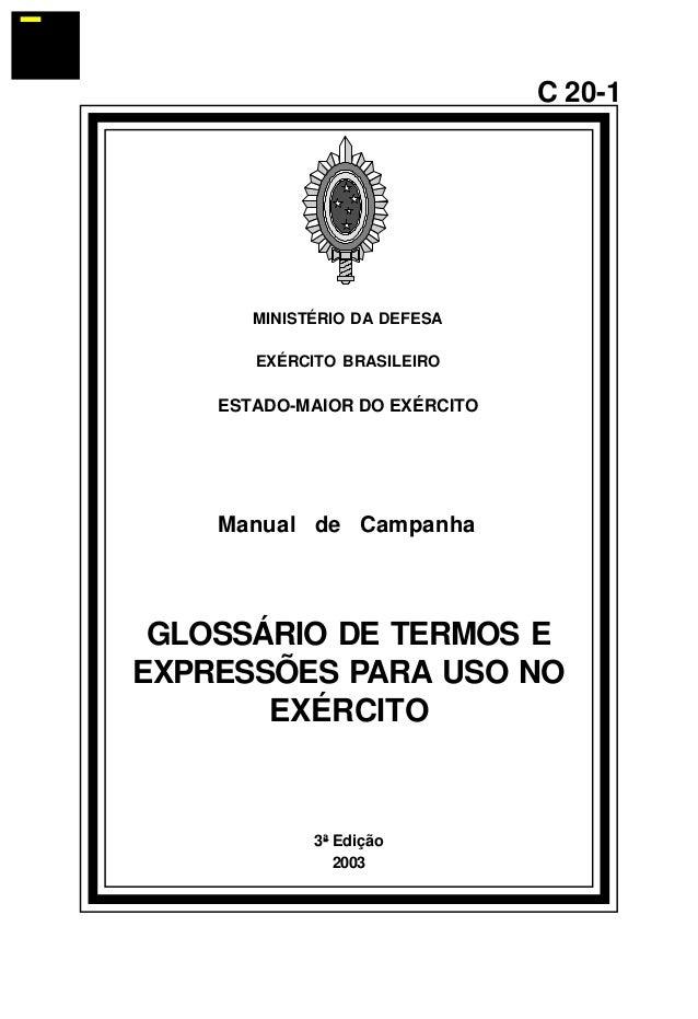3ª Edição  2003  C 20-1  MINISTÉRIO DA DEFESA  EXÉRCITO BRASILEIRO  ESTADO-MAIOR DO EXÉRCITO  Manual de Campanha  GLOSSÁRI...